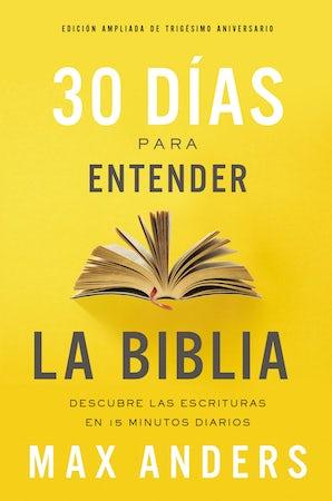 30 días para entender la Biblia, Edición ampliada de trigésimo aniversario book image