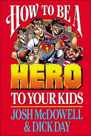 How to be a Hero to Your Kids book image
