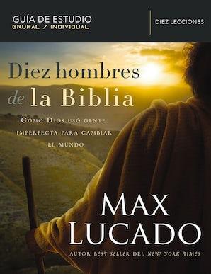 Diez hombres de la Biblia eBook  by Max Lucado