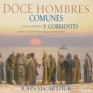 Doce hombres comunes y corrientes Downloadable audio file UBR by John F. MacArthur