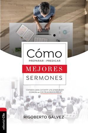 Cómo preparar y predicar mejores sermones book image