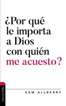 ¿Por qué le importa a Dios con quién me acuesto?