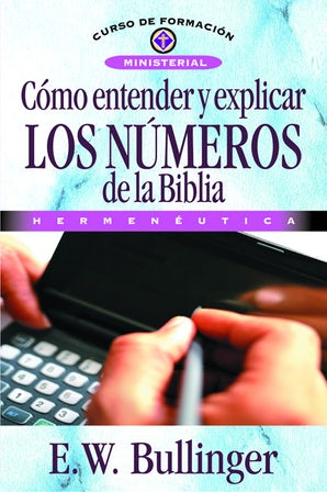 Cómo entender y explicar los números de la Biblia Paperback  by E. W. Bullinguer