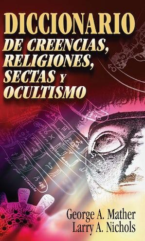 Diccionario de creencias, religiones, sectas y ocultismo book image