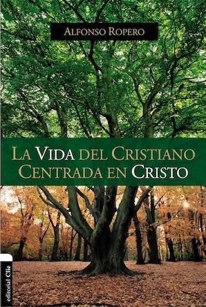 La vida del cristiano centrada en Cristo Paperback  by Alfonso Ropero